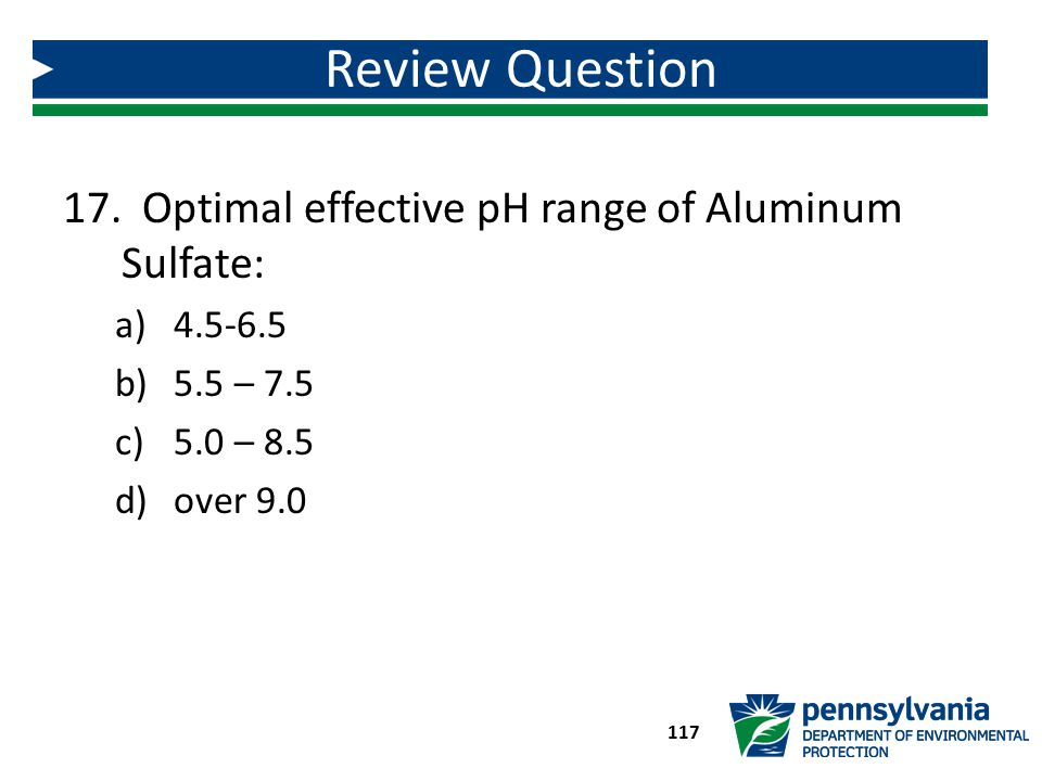 Review Question Optimal effective pH range of Aluminum Sulfate: