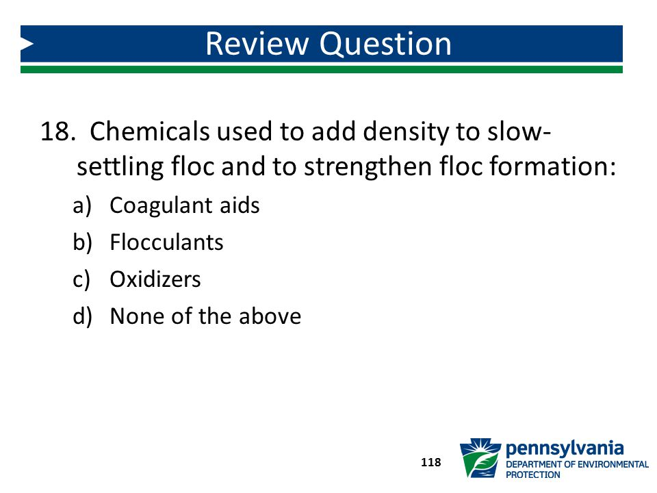 Review Question Chemicals used to add density to slow-settling floc and to strengthen floc formation: