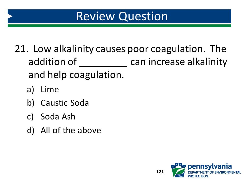 Review Question Low alkalinity causes poor coagulation. The addition of _________ can increase alkalinity and help coagulation.