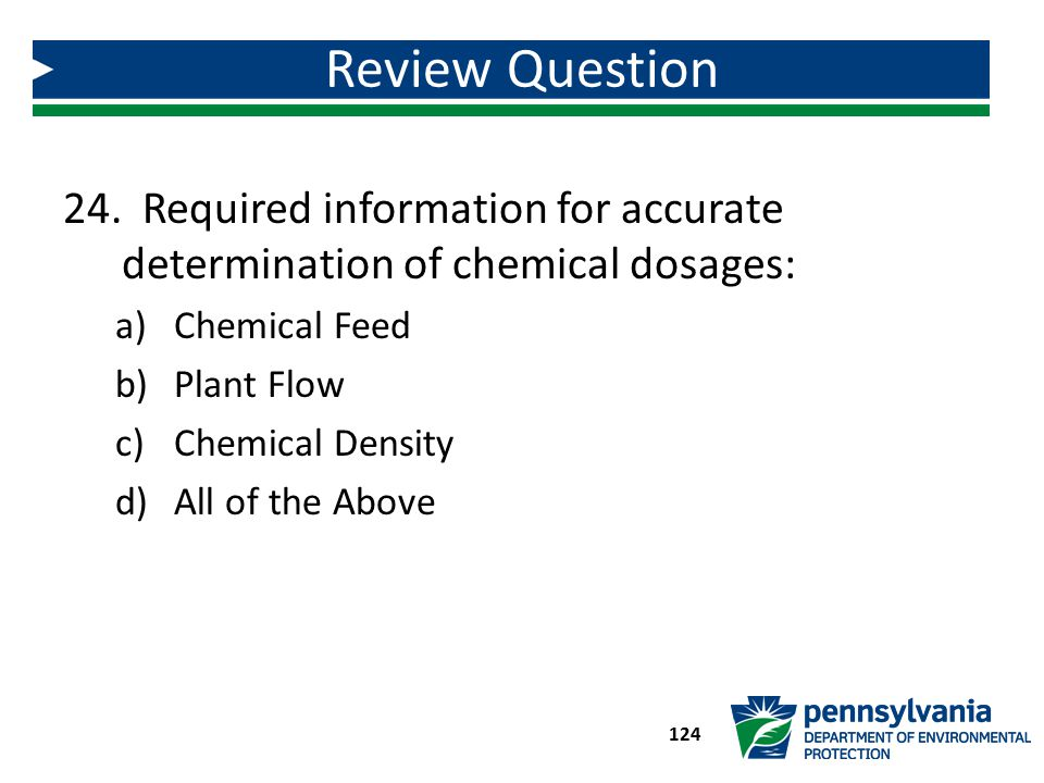 Review Question Required information for accurate determination of chemical dosages: Chemical Feed.