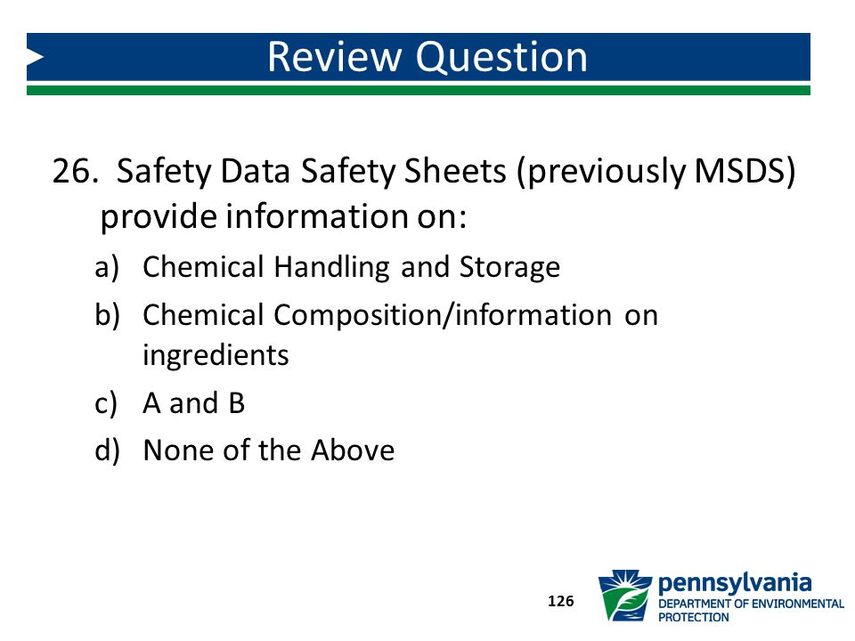 Review Question Safety Data Safety Sheets (previously MSDS) provide information on: Chemical Handling and Storage.