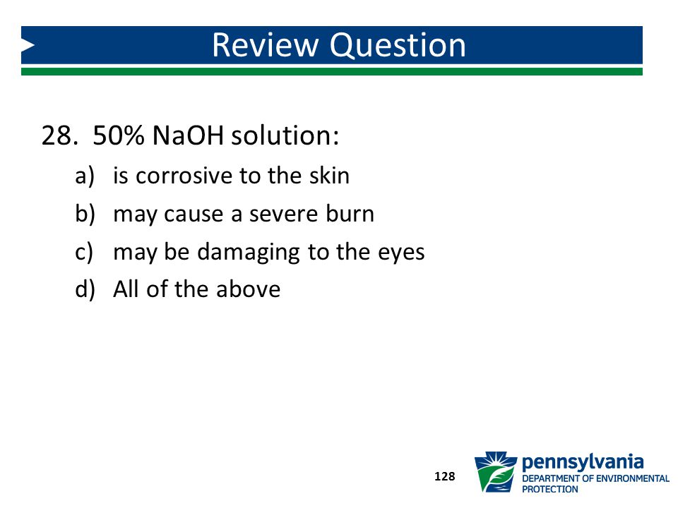 Review Question 50% NaOH solution: is corrosive to the skin
