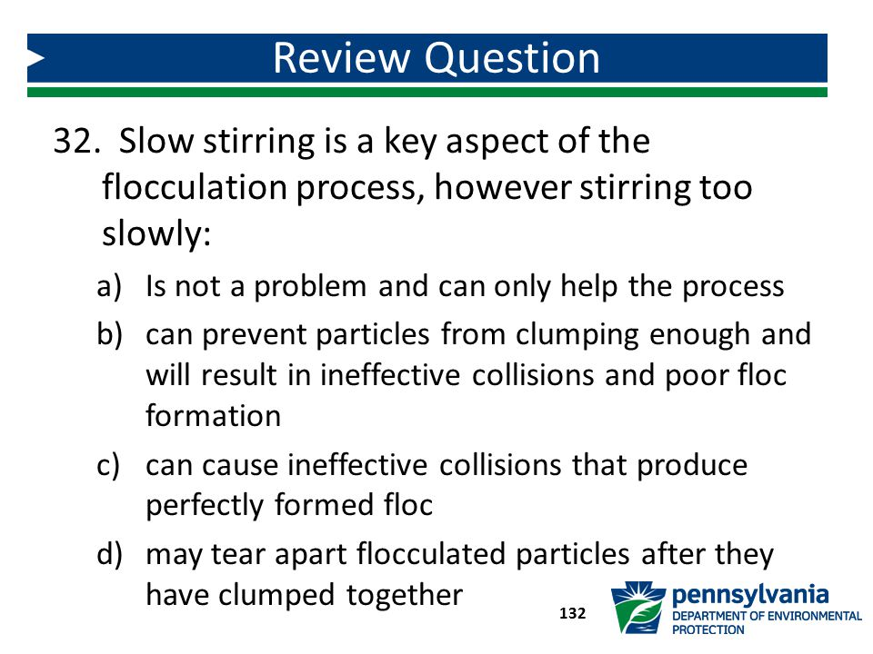 Review Question Slow stirring is a key aspect of the flocculation process, however stirring too slowly:
