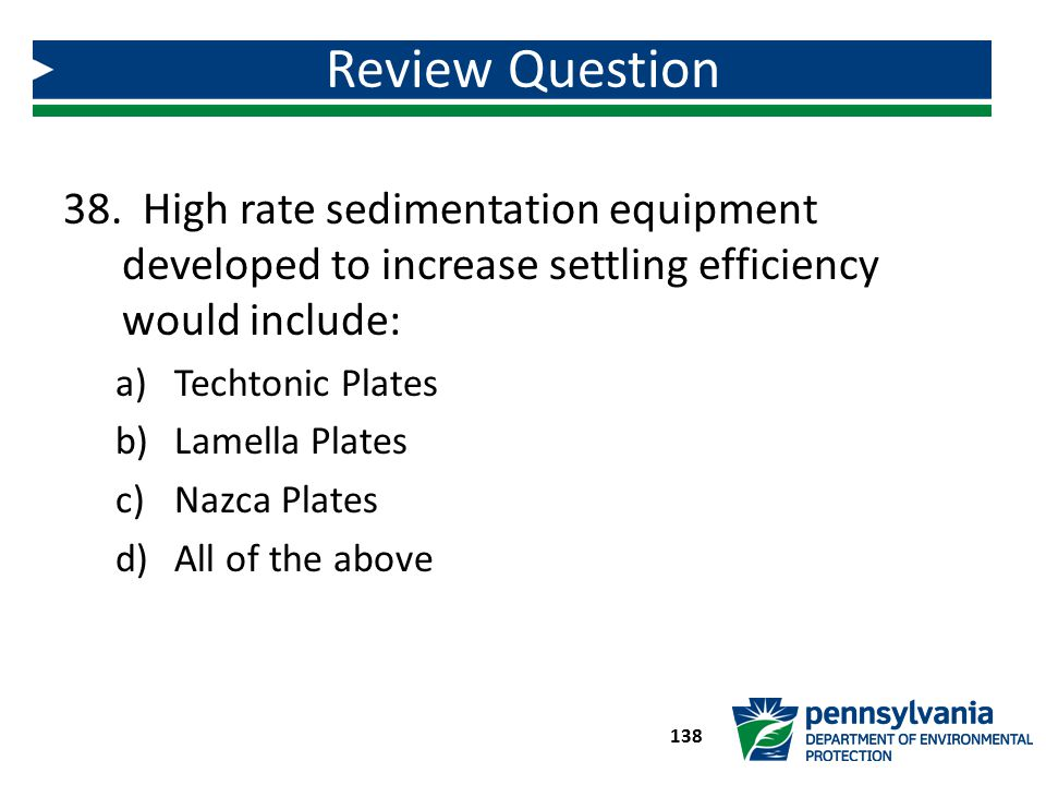 Review Question High rate sedimentation equipment developed to increase settling efficiency would include:
