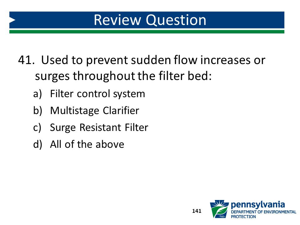 Review Question Used to prevent sudden flow increases or surges throughout the filter bed: Filter control system.