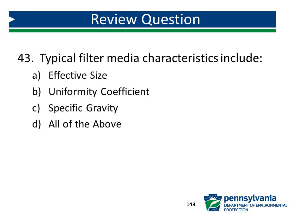 Review Question Typical filter media characteristics include: