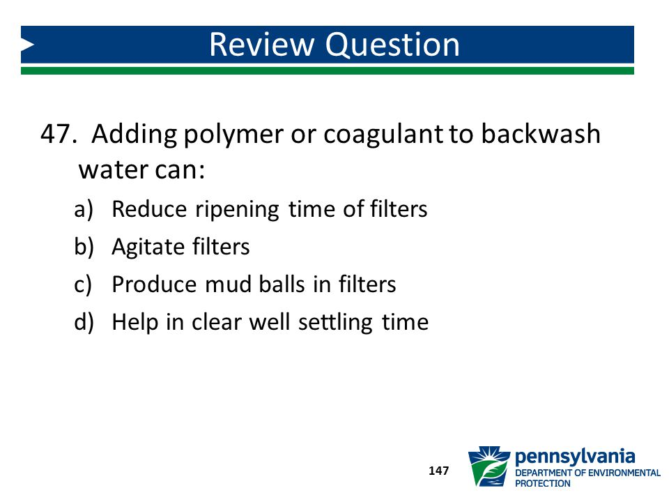 Review Question Adding polymer or coagulant to backwash water can: