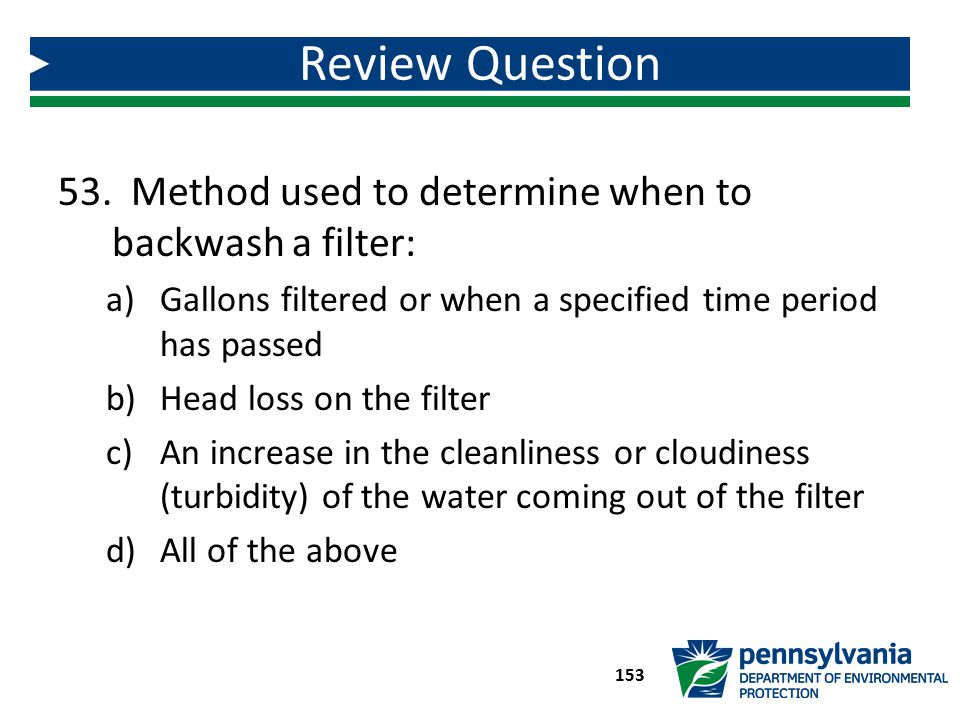 Review Question Method used to determine when to backwash a filter: