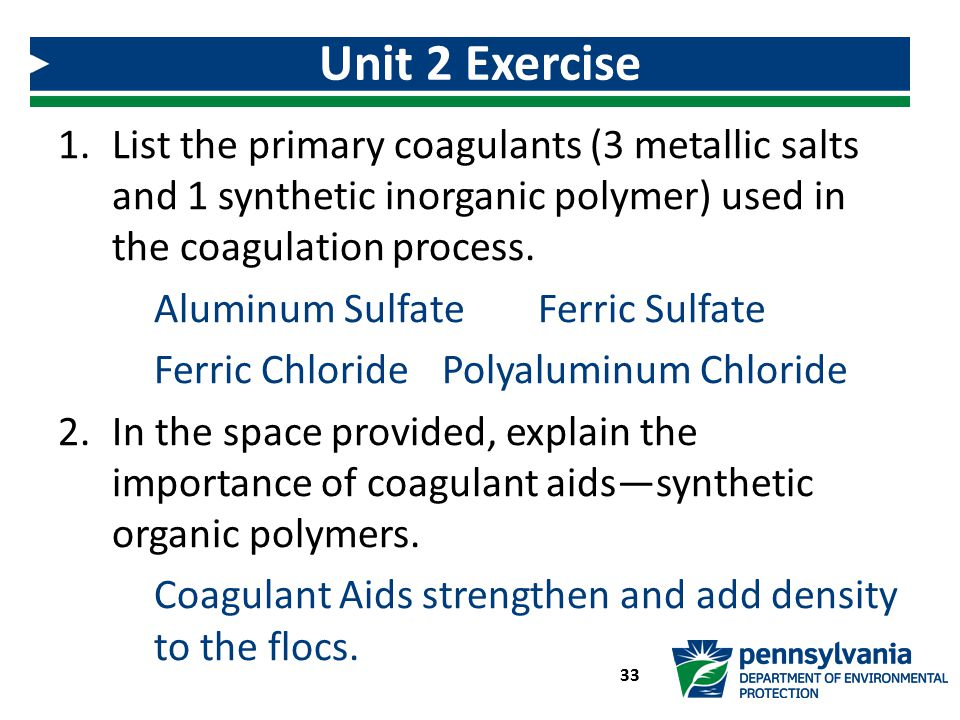 Unit 2 Exercise List the primary coagulants (3 metallic salts and 1 synthetic inorganic polymer) used in the coagulation process.