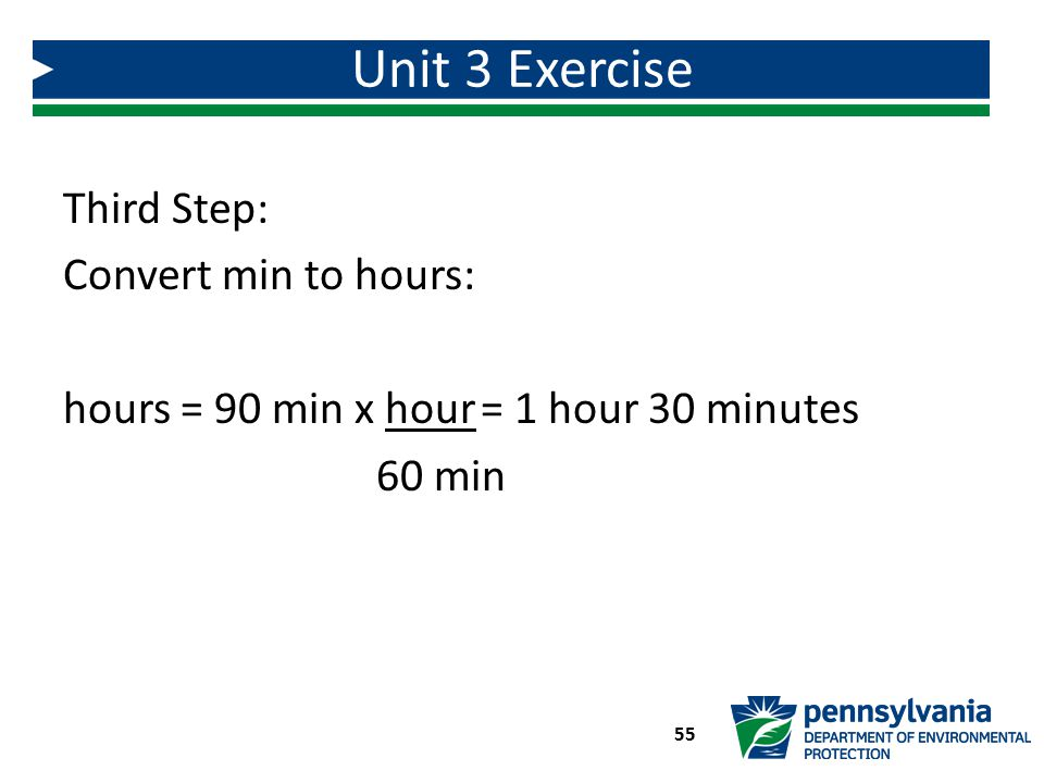 Unit 3 Exercise Third Step: Convert min to hours: hours = 90 min x hour = 1 hour 30 minutes 60 min