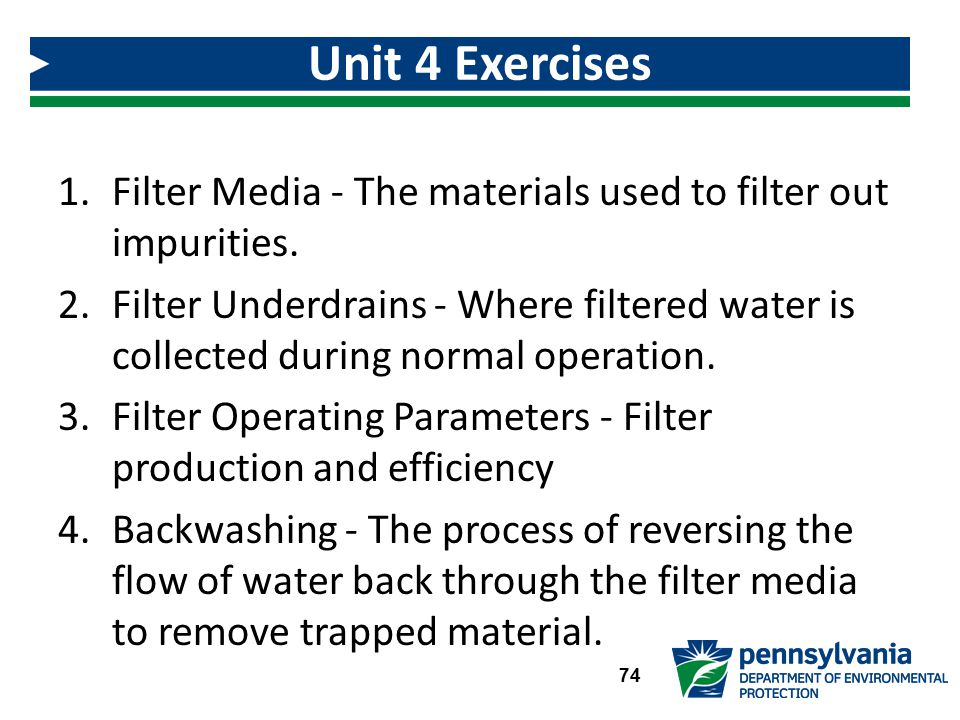 Unit 4 Exercises Filter Media - The materials used to filter out impurities.