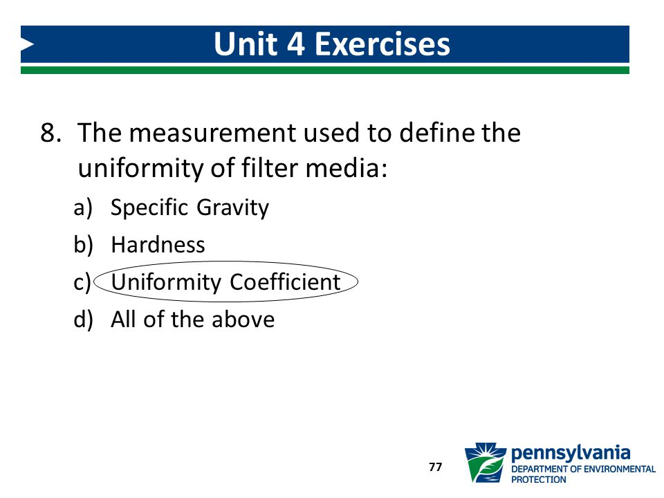 Unit 4 Exercises The measurement used to define the uniformity of filter media: Specific Gravity. Hardness.