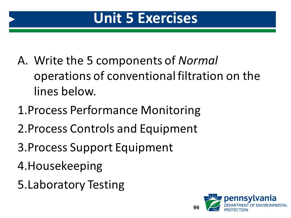Unit 5 Exercises Write the 5 components of Normal operations of conventional filtration on the lines below.
