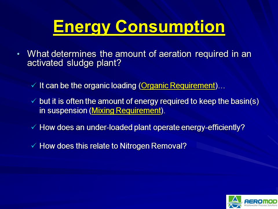 Aero-Mod, Inc.* Energy Consumption. What determines the amount of aeration required in an activated sludge plant
