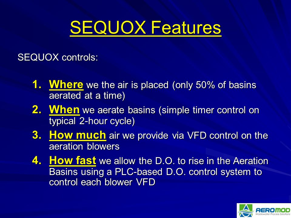 SEQUOX Features SEQUOX controls: Where we the air is placed (only 50% of basins aerated at a time)