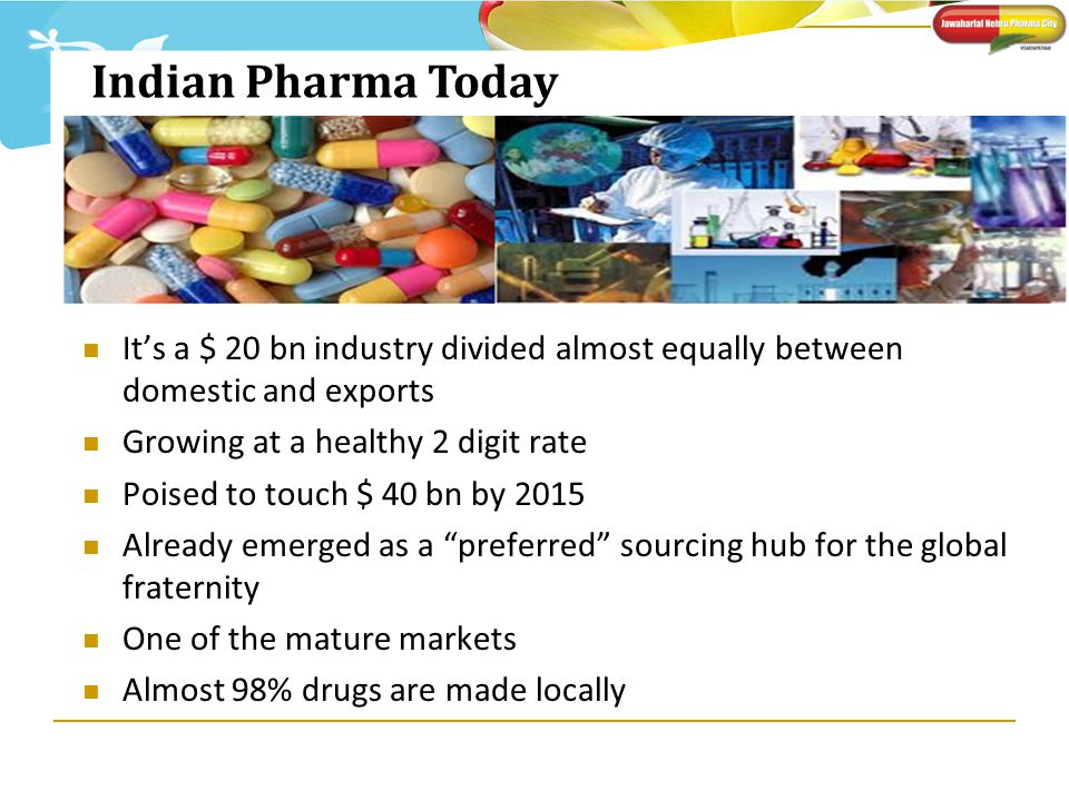 Indian Pharma Today It's a $ 20 bn industry divided almost equally between domestic and exports. Growing at a healthy 2 digit rate.