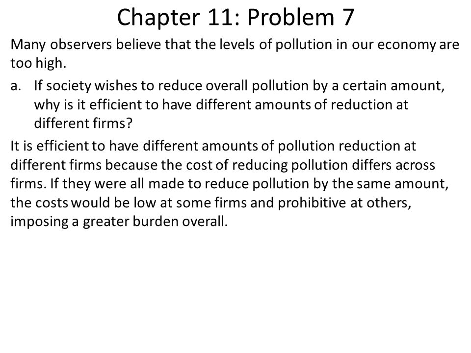 Chapter 11: Problem 7 Many observers believe that the levels of pollution in our economy are too high.