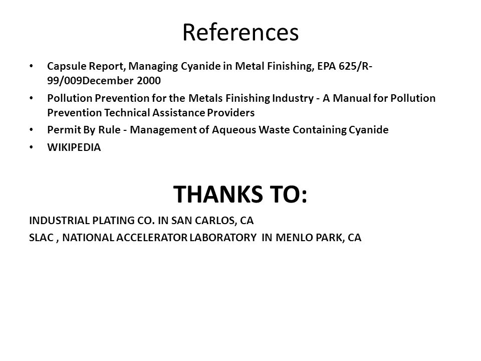 References Capsule Report, Managing Cyanide in Metal Finishing, EPA 625/R-99/009December 2000.