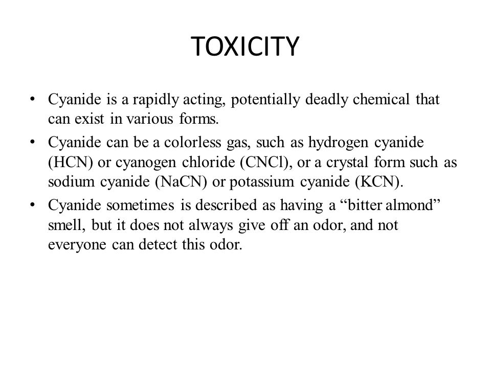 TOXICITY Cyanide is a rapidly acting, potentially deadly chemical that can exist in various forms.
