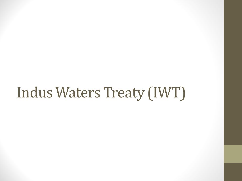 Indus Waters Treaty (IWT)