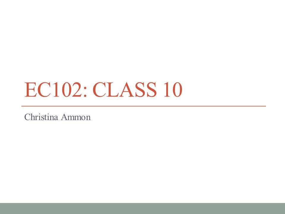 EC102: Class 10 Christina Ammon
