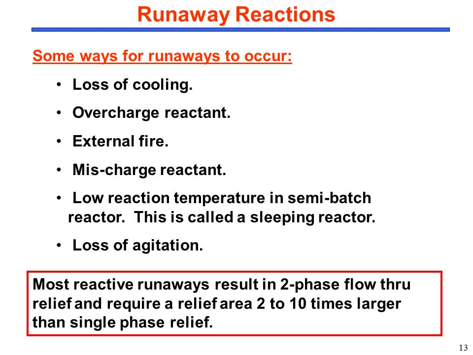 Runaway Reactions Some ways for runaways to occur: Loss of cooling.