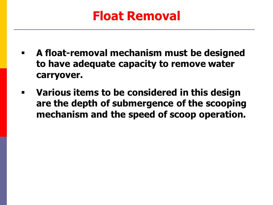 Float Removal A float-removal mechanism must be designed to have adequate capacity to remove water carryover.