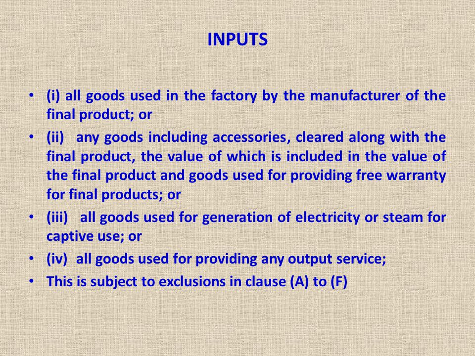 INPUTS (i) all goods used in the factory by the manufacturer of the final product; or.