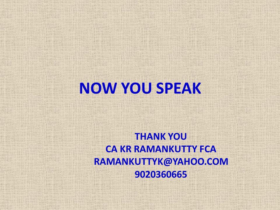 THANK YOU CA KR RAMANKUTTY FCA RAMANKUTTYK@YAHOO.COM 9020360665