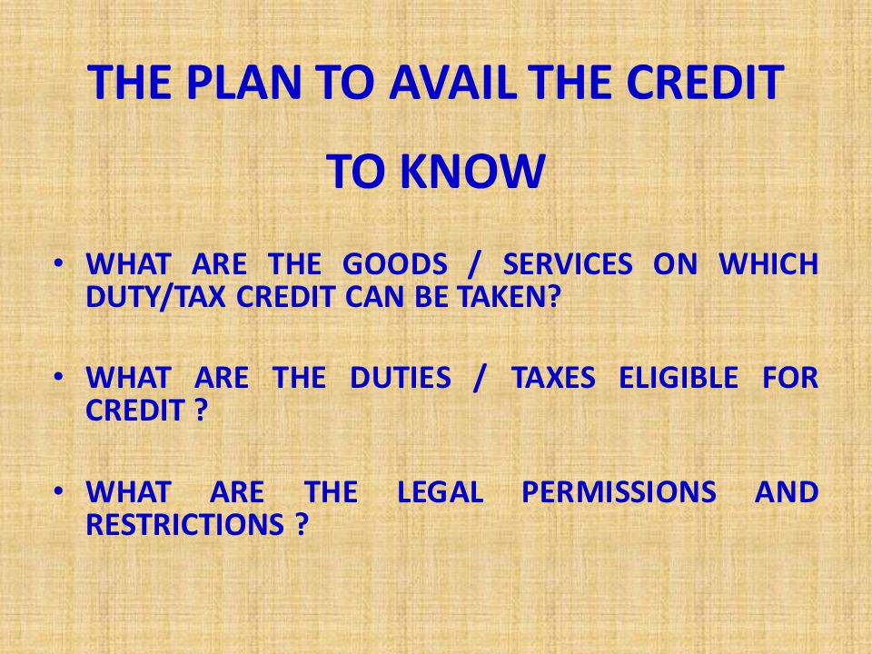 THE PLAN TO AVAIL THE CREDIT