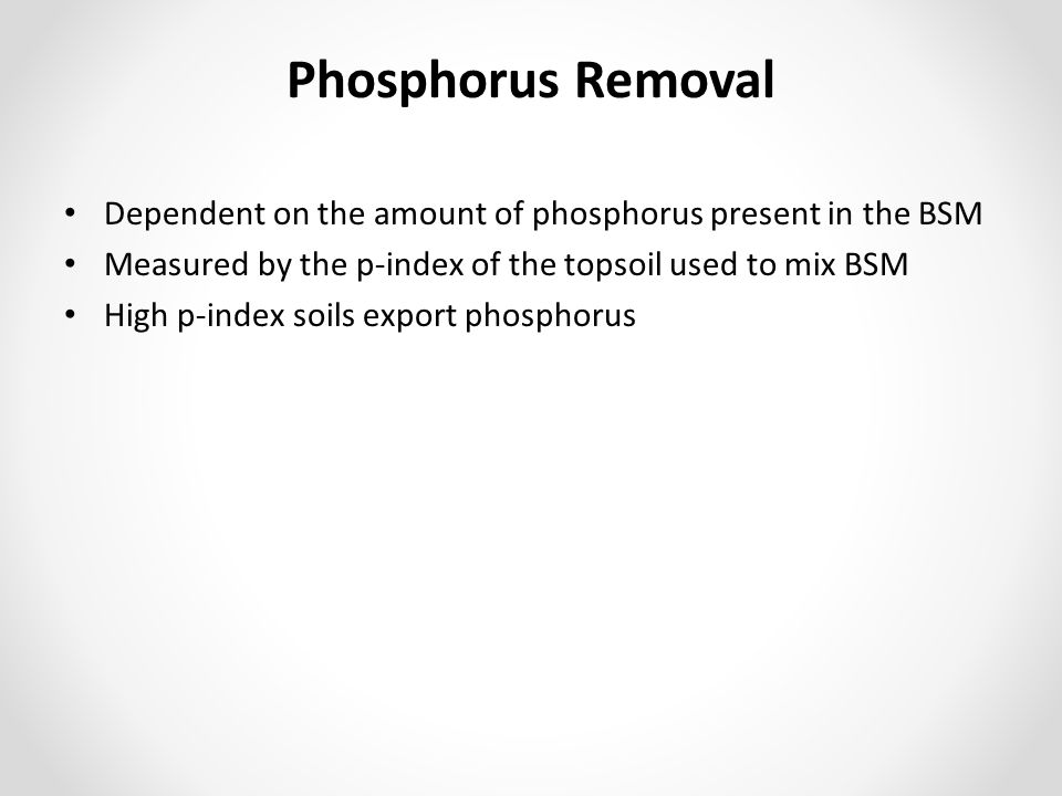 Phosphorus Removal Dependent on the amount of phosphorus present in the BSM. Measured by the p-index of the topsoil used to mix BSM.