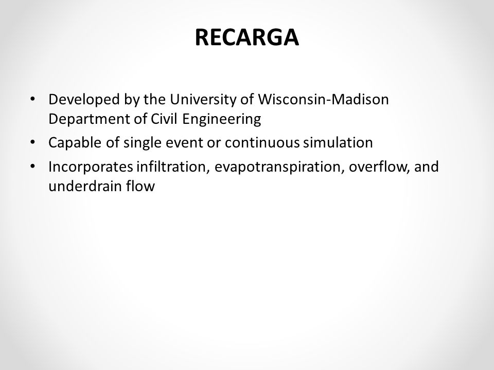 RECARGA Developed by the University of Wisconsin-Madison Department of Civil Engineering. Capable of single event or continuous simulation.