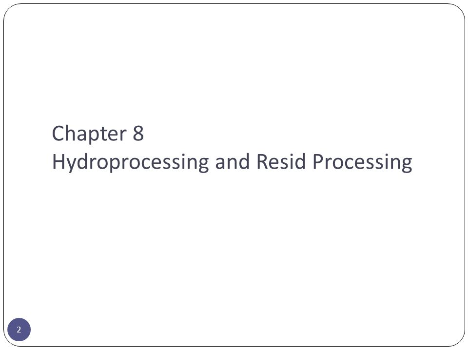 Chapter 8 Hydroprocessing and Resid Processing