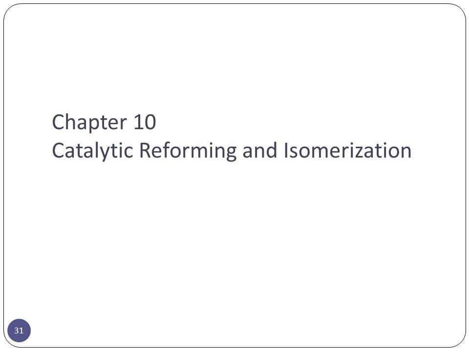 Chapter 10 Catalytic Reforming and Isomerization