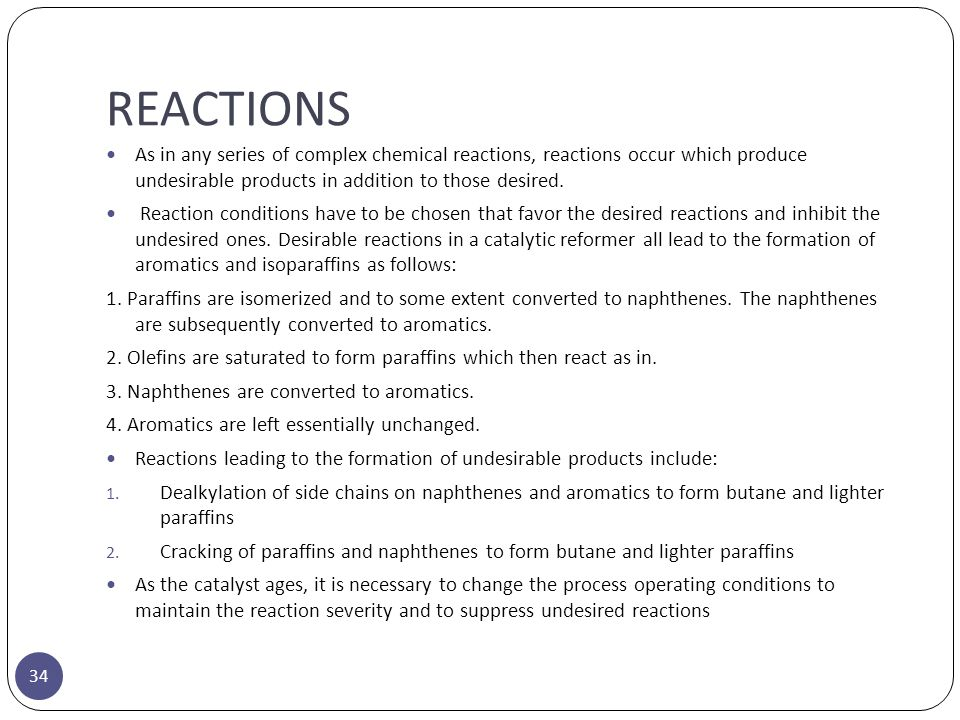 REACTIONS As in any series of complex chemical reactions, reactions occur which produce undesirable products in addition to those desired.