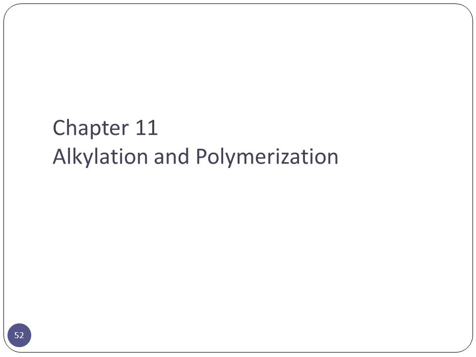 Chapter 11 Alkylation and Polymerization