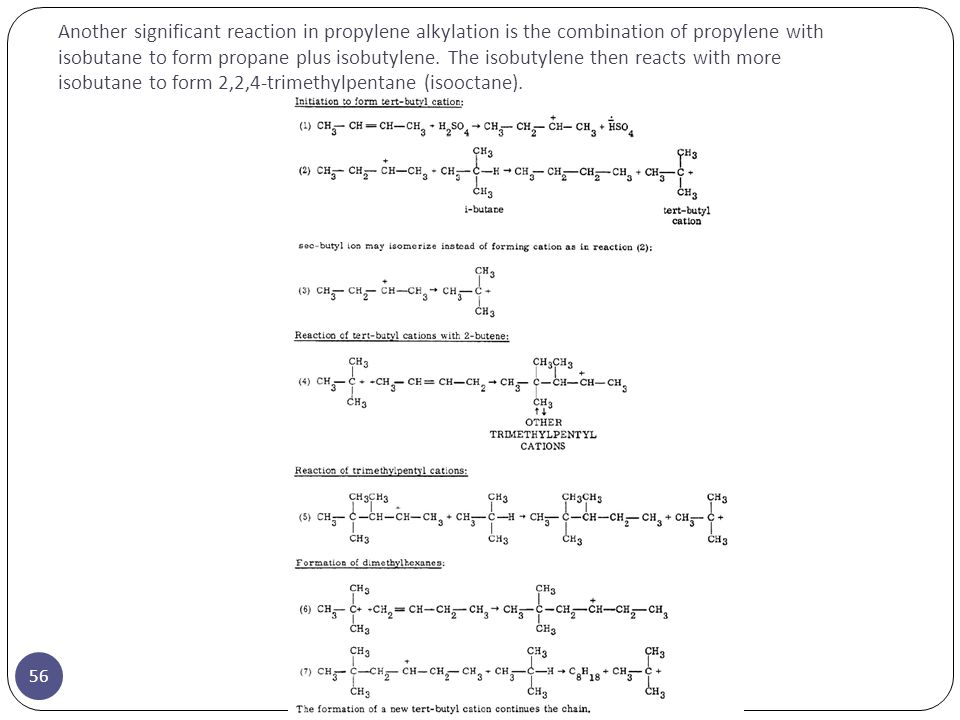 Another significant reaction in propylene alkylation is the combination of propylene with isobutane to form propane plus isobutylene.