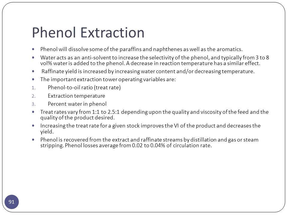 Phenol Extraction Phenol will dissolve some of the paraffins and naphthenes as well as the aromatics.