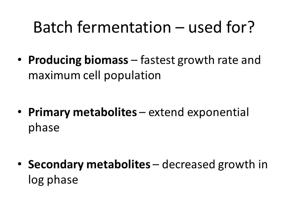 Batch fermentation – used for