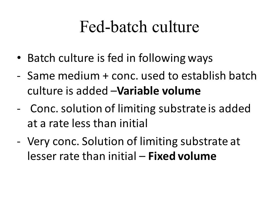 Fed-batch culture Batch culture is fed in following ways