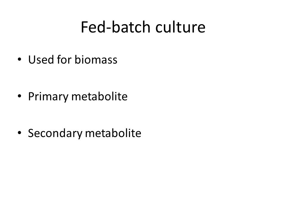 Fed-batch culture Used for biomass Primary metabolite