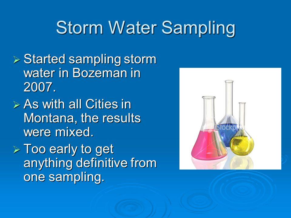 Storm Water Sampling Started sampling storm water in Bozeman in 2007.