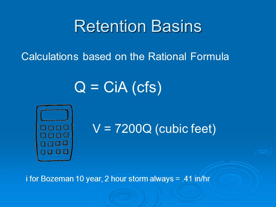 Retention Basins Q = CiA (cfs) V = 7200Q (cubic feet)