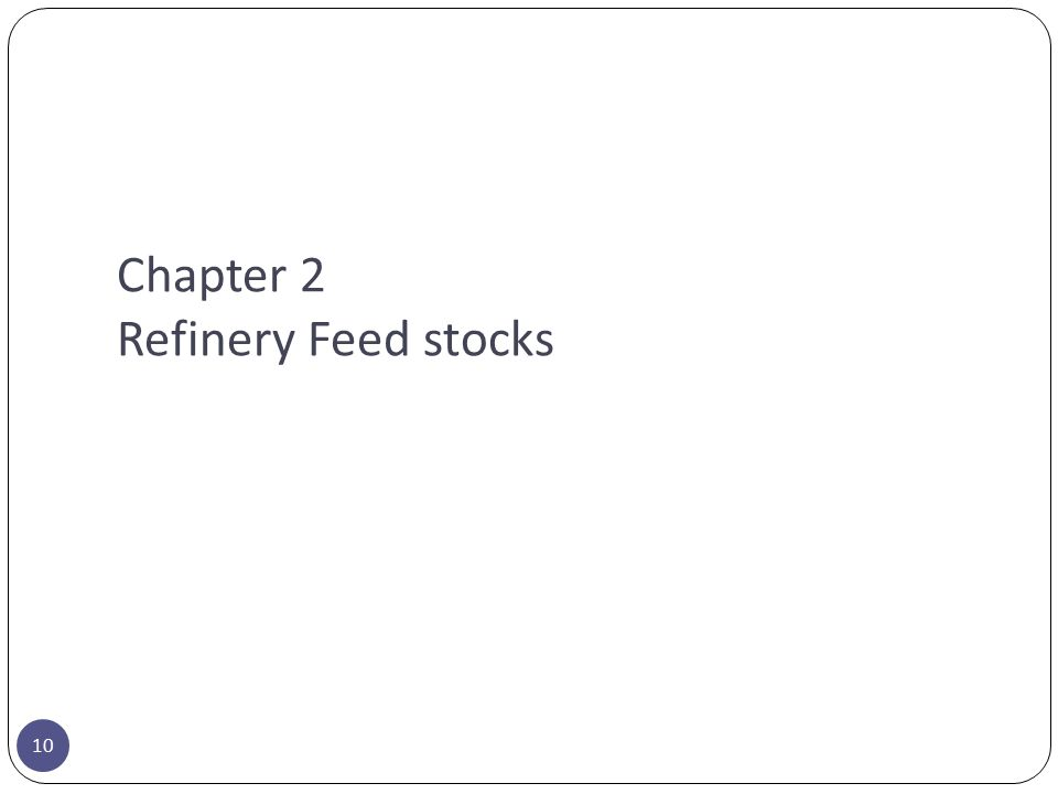 Chapter 2 Refinery Feed stocks