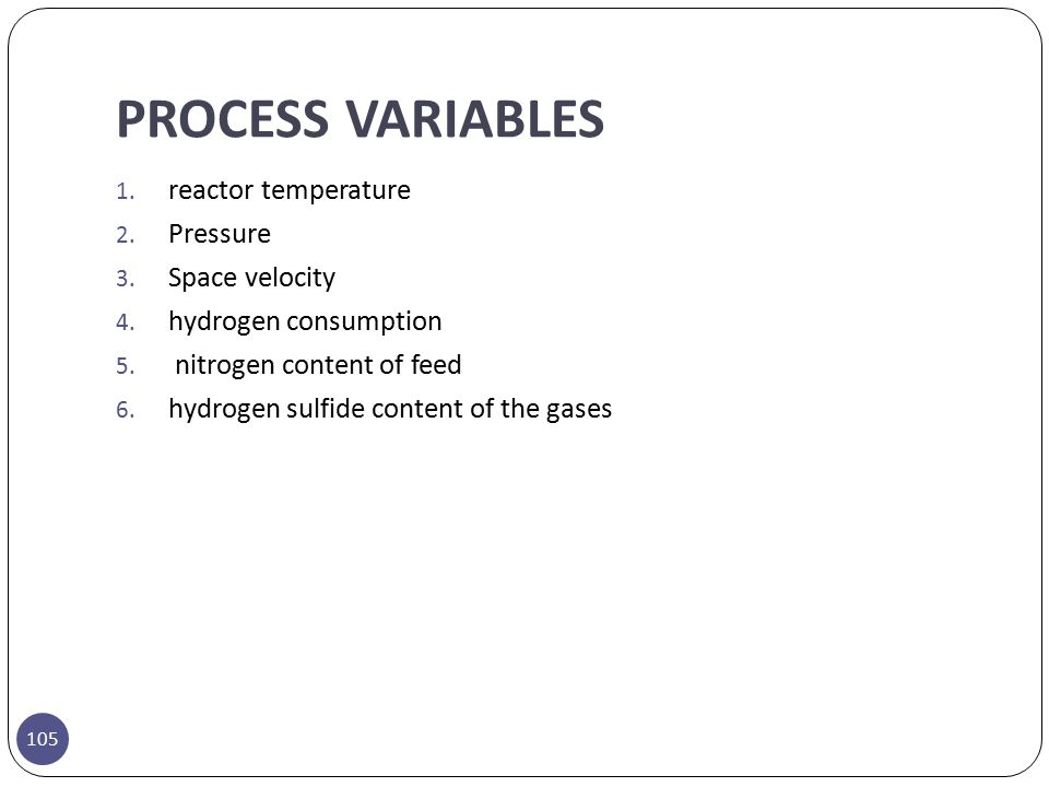 PROCESS VARIABLES reactor temperature Pressure Space velocity