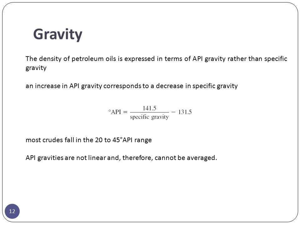 Gravity The density of petroleum oils is expressed in terms of API gravity rather than specific gravity.