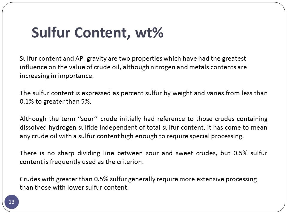 Sulfur Content, wt% Sulfur content and API gravity are two properties which have had the greatest.