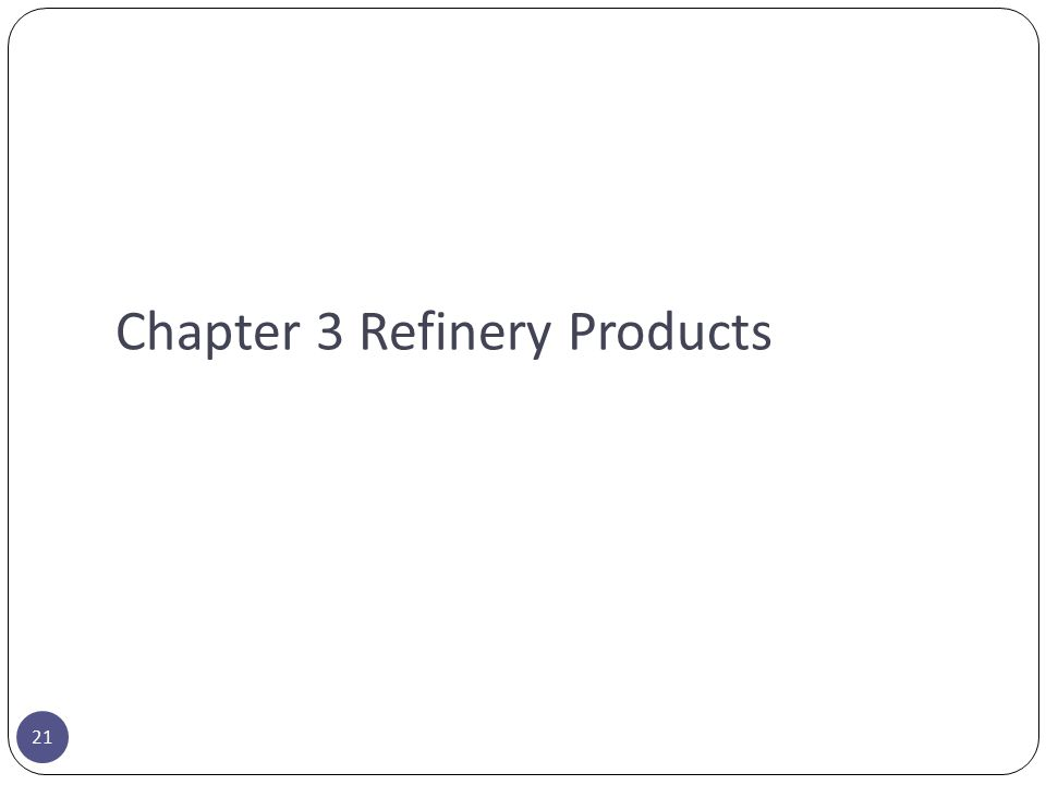 Chapter 3 Refinery Products