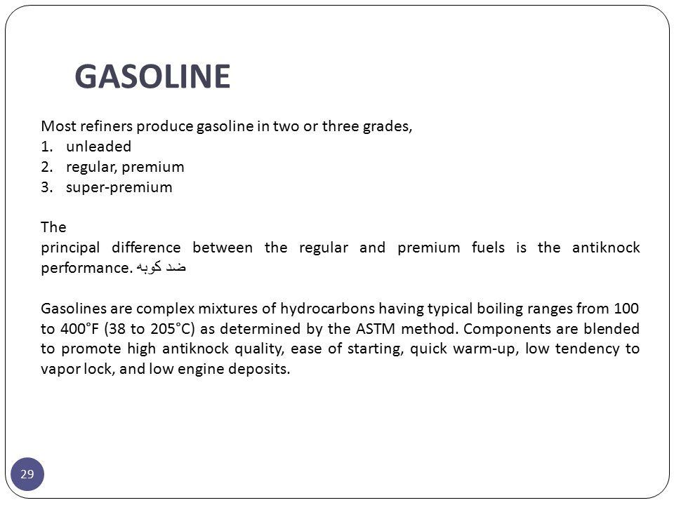 GASOLINE Most refiners produce gasoline in two or three grades,
