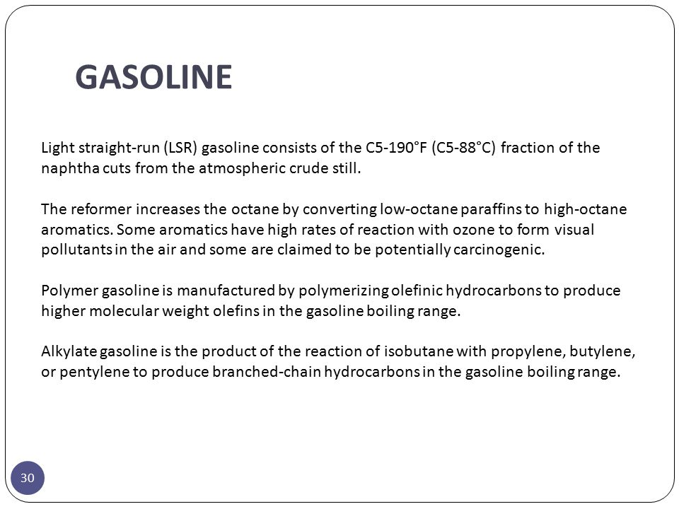 GASOLINE Light straight-run (LSR) gasoline consists of the C5-190°F (C5-88°C) fraction of the naphtha cuts from the atmospheric crude still.